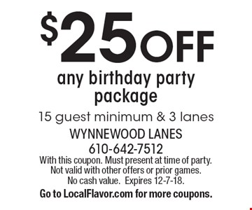 $25 OFF any birthday party package. 15 guest minimum & 3 lanes. With this coupon. Must present at time of party. Not valid with other offers or prior games. No cash value.Expires 12-7-18. Go to LocalFlavor.com for more coupons.