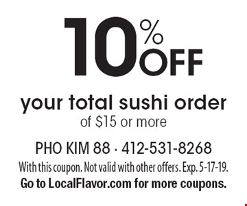10% Off your total sushi order of $15 or more. With this coupon. Not valid with other offers. Exp. 5-17-19. Go to LocalFlavor.com for more coupons.
