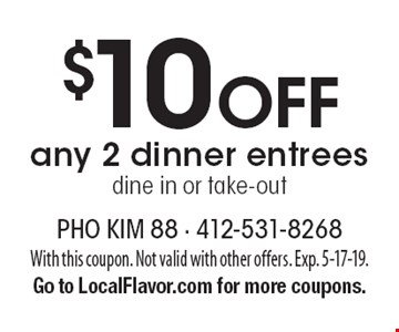 $10 Off any 2 dinner entrees dine in or take-out. With this coupon. Not valid with other offers. Exp. 5-17-19.Go to LocalFlavor.com for more coupons.