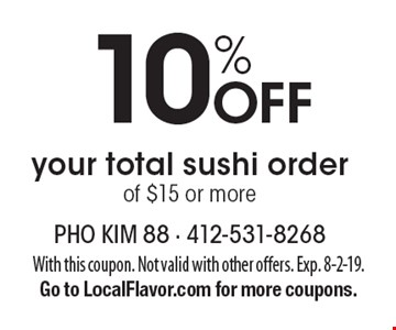 10% Off your total sushi order of $15 or more. With this coupon. Not valid with other offers. Exp. 8-2-19. Go to LocalFlavor.com for more coupons.