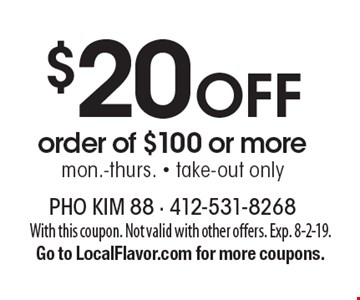 $20 Off order of $100 or more. Mon.-Thurs. - Take-out only. With this coupon. Not valid with other offers. Exp. 8-2-19. Go to LocalFlavor.com for more coupons.