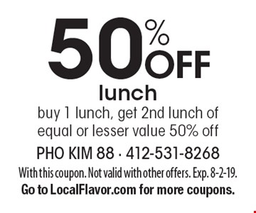 50% Off lunch. Buy 1 lunch, get 2nd lunch of equal or lesser value 50% off. With this coupon. Not valid with other offers. Exp. 8-2-19. Go to LocalFlavor.com for more coupons.