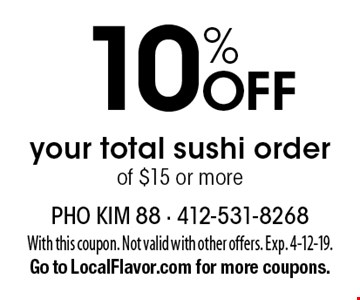 10% Off your total sushi orderof $15 or more. With this coupon. Not valid with other offers. Exp. 4-12-19.Go to LocalFlavor.com for more coupons.