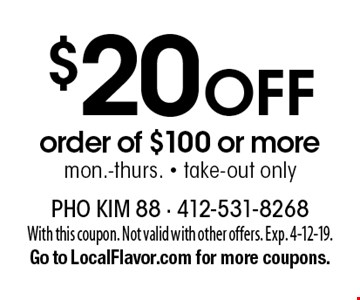 $20 Off order of $100 or moremon.-thurs. - take-out only. With this coupon. Not valid with other offers. Exp. 4-12-19.Go to LocalFlavor.com for more coupons.