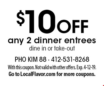 $10 Off any 2 dinner entreesdine in or take-out. With this coupon. Not valid with other offers. Exp. 4-12-19.Go to LocalFlavor.com for more coupons.