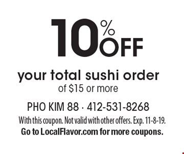 10% off your total sushi order of $15 or more. With this coupon. Not valid with other offers. Exp. 11-8-19. Go to LocalFlavor.com for more coupons.