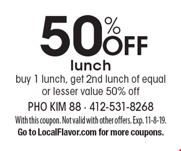 50% off lunch. Buy 1 lunch, get 2nd lunch of equal or lesser value 50% off. With this coupon. Not valid with other offers. Exp. 11-8-19. Go to LocalFlavor.com for more coupons.