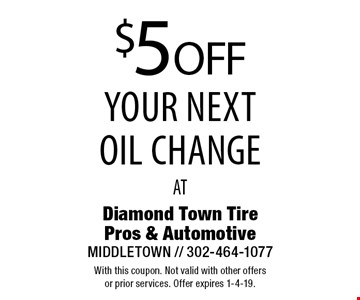 $5 OFF your next oil change at Diamond Town Tire Pros & Automotive MIDDLETOWN // 302-464-1077. With this coupon. Not valid with other offers or prior services. Offer expires 1-4-19.