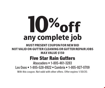 10%off any complete job. MUST PRESENT COUPON FOR NEW BID. NOT VALID ON GUTTER CLEANING OR GUTTER REPAIR JOBS. MAX VALUE $150. With this coupon. Not valid with other offers. Offer expires 1/30/20.