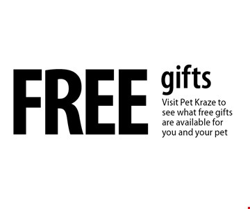 FREE gifts. Visit Pet Kraze to see what free gifts are available for you and your pet.