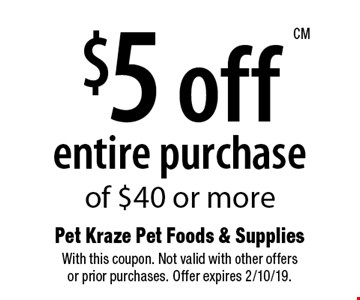 $5 off entire purchase of $40 or more. With this coupon. Not valid with other offers or prior purchases. Offer expires 2/10/19.