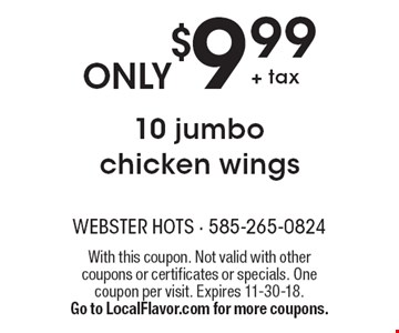 ONLY $9.99 10 jumbo chicken wings. With this coupon. Not valid with other coupons or certificates or specials. One coupon per visit. Expires 11-30-18. Go to LocalFlavor.com for more coupons.