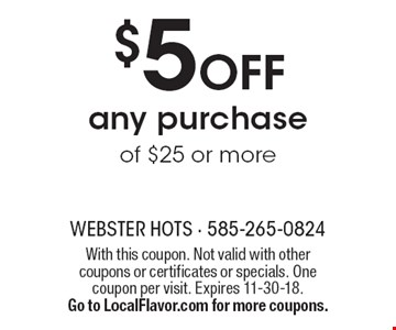 $5 OFF any purchase of $25 or more. With this coupon. Not valid with other coupons or certificates or specials. One coupon per visit. Expires 11-30-18. Go to LocalFlavor.com for more coupons.