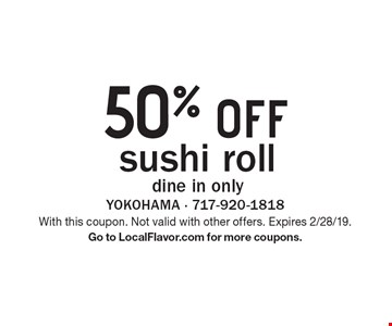 50% off sushi roll. Dine in only. With this coupon. Not valid with other offers. Expires 2/28/19. Go to LocalFlavor.com for more coupons.