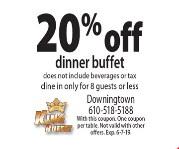 20% off dinner buffet does not include beverages or tax dine in only for 8 guests or less. With this coupon. One coupon per table. Not valid with other offers. Exp. 6-7-19.