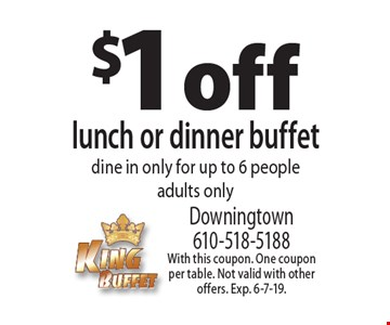 $1 off lunch or dinner buffet dine in only for up to 6 people adults only. With this coupon. One coupon per table. Not valid with other offers. Exp. 6-7-19.