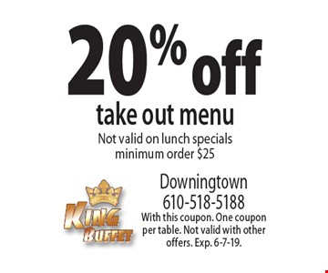 20% off take out menuNot valid on lunch specials minimum order $25. With this coupon. One coupon per table. Not valid with other offers. Exp. 6-7-19.