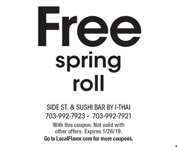 Free spring roll. With this coupon. Not valid with other offers. Expires 1/26/19. Go to LocalFlavor.com for more coupons.