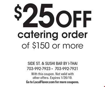 $25 OFF catering order of $150 or more. With this coupon. Not valid with other offers. Expires 1/26/19. Go to LocalFlavor.com for more coupons.