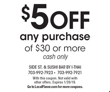 $5 OFF any purchase of $30 or more. Cash only. With this coupon. Not valid with other offers. Expires 1/26/19. Go to LocalFlavor.com for more coupons.