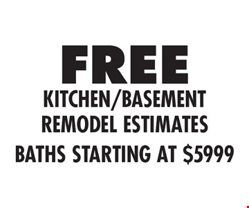 Free kitchen/basement Remodel estimates baths starting at $5999.