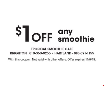 $1 Off any smoothie. With this coupon. Not valid with other offers. Offer expires 11/8/19.