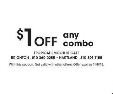 $1 Off any combo. With this coupon. Not valid with other offers. Offer expires 11/8/19.