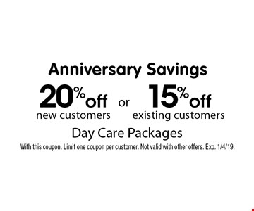 Anniversary Savings 15% off Day Care Packages existing customers OR 20% off Day Care Packages new customers. With this coupon. Limit one coupon per customer. Not valid with other offers. Exp. 1/4/19.