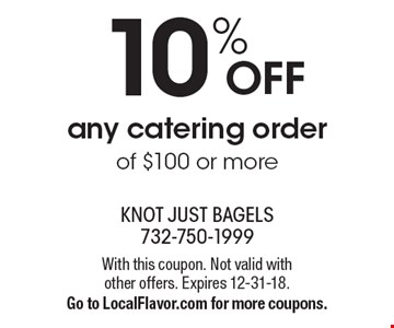 10% OFF any catering order of $100 or more. With this coupon. Not valid with other offers. Expires 12-31-18. Go to LocalFlavor.com for more coupons.