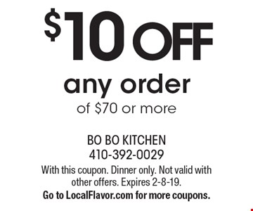 $10 off any order of $70 or more. With this coupon. Dinner only. Not valid with other offers. Expires 2-8-19. Go to LocalFlavor.com for more coupons.