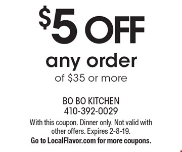 $5 off any order of $35 or more. With this coupon. Dinner only. Not valid with other offers. Expires 2-8-19. Go to LocalFlavor.com for more coupons.