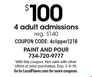 $ 100 4 adult admissions reg. $140 COUPON CODE: 4clipper1218. With this coupon. Not valid with other offers or prior purchases. Exp. 2-8-19. Go to LocalFlavor.com for more coupons.