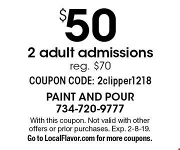 $ 50 2 adult admissions reg. $70 COUPON CODE: 2clipper1218. With this coupon. Not valid with other offers or prior purchases. Exp. 2-8-19. Go to LocalFlavor.com for more coupons.