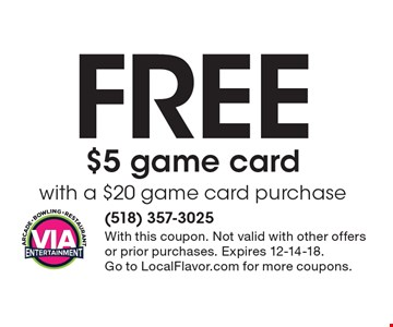 Free $5 game cardwith a $20 game card purchase. With this coupon. Not valid with other offers or prior purchases. Expires 12-14-18.Go to LocalFlavor.com for more coupons.
