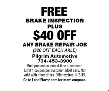 free brake inspection plus $40 off any brake repair job ($20 off each axle).  Must present coupon at time of estimate. Limit 1 coupon per customer. Most cars. Not valid with other offers. Offer expires 11/8/19. Go to LocalFlavor.com for more coupons.