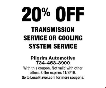20% off transmission service OR COOLING system service. With this coupon. Not valid with other offers. Offer expires 11/8/19. Go to LocalFlavor.com for more coupons.