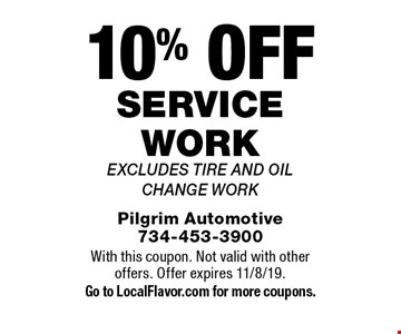 10% off service work excludes tire and oil change work. With this coupon. Not valid with other offers. Offer expires 11/8/19. Go to LocalFlavor.com for more coupons.