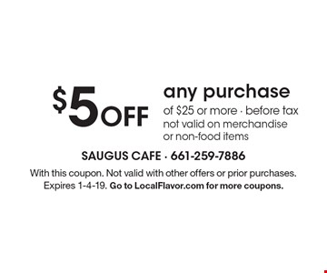 $5 Off any purchase of $25 or more - before tax not valid on merchandise or non-food items. With this coupon. Not valid with other offers or prior purchases. Expires 1-4-19. Go to LocalFlavor.com for more coupons.