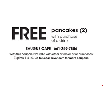 FREE pancakes (2) with purchase of a drink. With this coupon. Not valid with other offers or prior purchases. Expires 1-4-19. Go to LocalFlavor.com for more coupons.