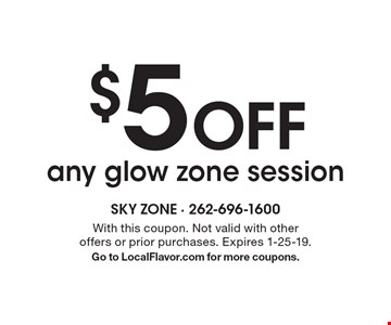 $5 Off any glow zone session. With this coupon. Not valid with other offers or prior purchases. Expires 1-25-19. Go to LocalFlavor.com for more coupons.