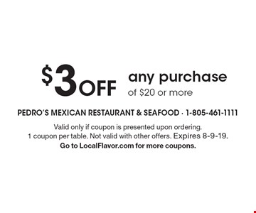 $3 Off any purchase of $20 or more. Valid only if coupon is presented upon ordering. 1 coupon per table. Not valid with other offers. Expires 8-9-19. Go to LocalFlavor.com for more coupons.