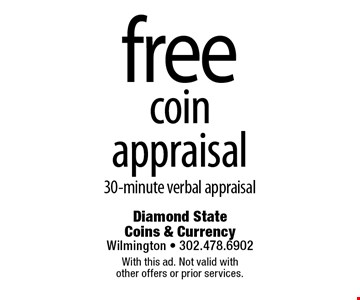 Free coin appraisal. 30-minute verbal appraisal. With this ad. Not valid with other offers or prior services.