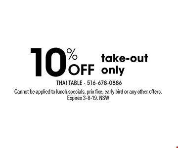 10% Off take-out only. Cannot be applied to lunch specials, prix fixe, early bird or any other offers. Expires 3-8-19. NSW