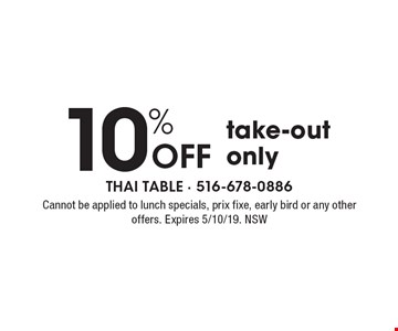 10% Off take-out only. Cannot be applied to lunch specials, prix fixe, early bird or any other offers. Expires 5/10/19. NSW