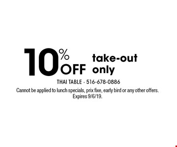 10% off take-out only. Cannot be applied to lunch specials, prix fixe, early bird or any other offers. Expires 9/6/19.