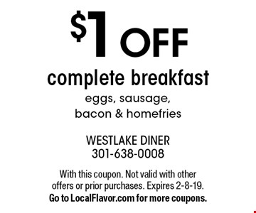 $1 OFF complete breakfast eggs, sausage, bacon & homefries. With this coupon. Not valid with other offers or prior purchases. Expires 2-8-19.Go to LocalFlavor.com for more coupons.