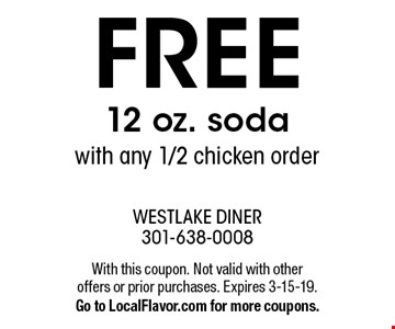 FREE 12 oz. soda with any 1/2 chicken order. With this coupon. Not valid with other offers or prior purchases. Expires 3-15-19.Go to LocalFlavor.com for more coupons.