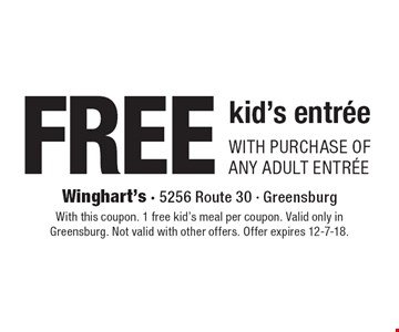 FREE kid's entrée with purchase of any adult entrée. With this coupon. 1 free kid's meal per coupon. Valid only in Greensburg. Not valid with other offers. Offer expires 12-7-18.