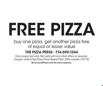 Free pizza. Buy one pizza, get another pizza free of equal or lesser value. One coupon per visit. Not valid with any other offers or specials.Coupon valid at the Pizza Press Buena Park. Offer expires 1/21/19. Go to LocalFlavor.com for more coupons.