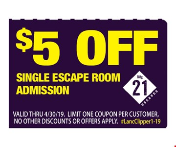 $5 OFF Single Escape Room Admission.  Valid thru 4/30/19. Limit One Coupon per Customer, No Other Discount or Offers Apply,